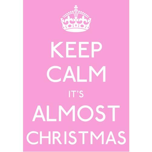 Keep Calm Christmas.Its Almost Christmas