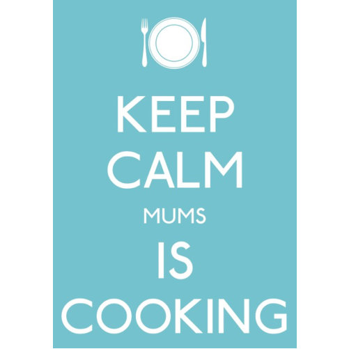 Keep Calm Mum Is Cooking